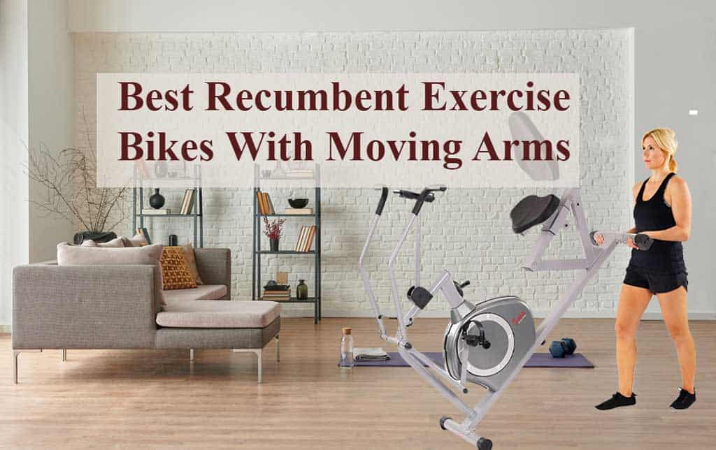 Best Recumbent Exercise Bikes With Moving Arms Reviews