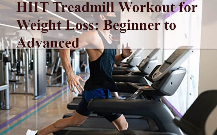 HIIT Treadmill Workout for Weight Loss: Beginner to Advanced