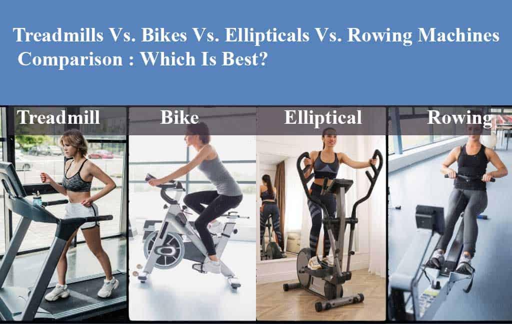 Treadmills Vs. Bikes Vs. Elliptical Vs. Rowing Machines