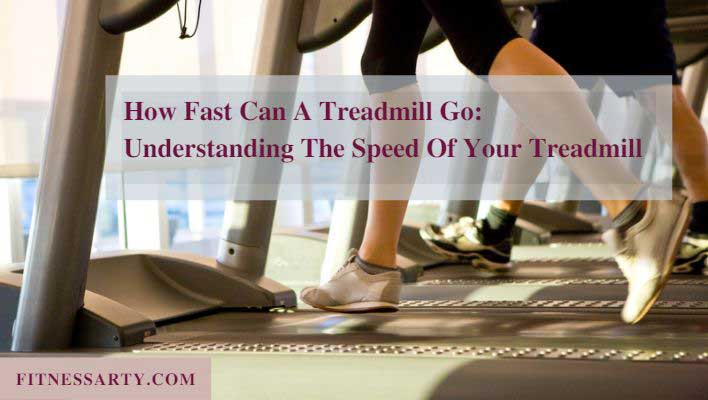 Understanding how fast The Speed Of Your Treadmill can go