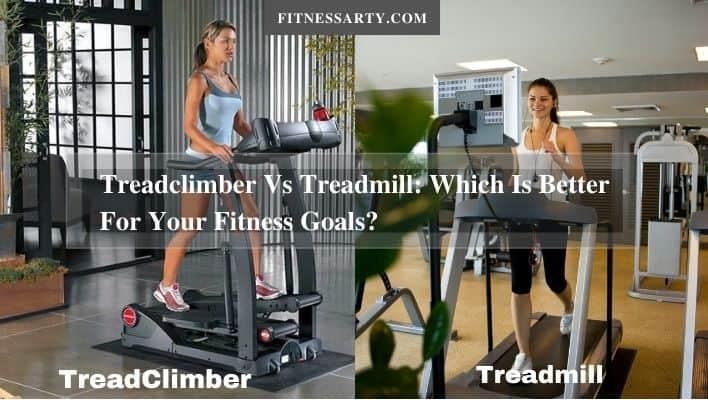 Comparison of treadmill and treadclimber in respect of betterment to your fitness goals