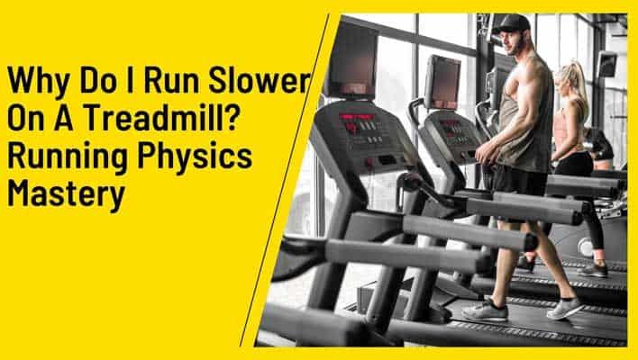 Why Do I Run Slower On A Treadmill? Running Physics Mastery